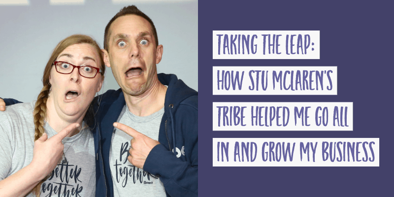 Taking The Leap: How Stu McLaren's TRIBE Helped Me Go All In and Grow My Business
